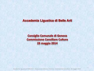 Accademia Ligustica di Belle Arti Consiglio Comunale di Genova Commissione Consiliare Cultura