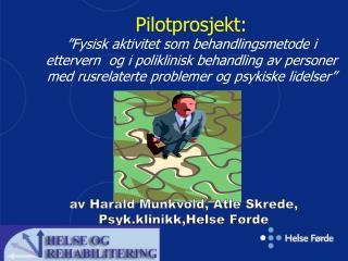 av Harald Munkvold, Atle Skrede, Psyk.klinikk,Helse Førde