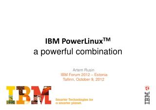 IBM PowerLinux TM a powerful combination