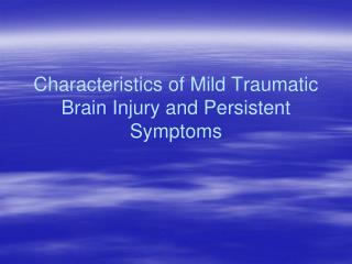Characteristics of Mild Traumatic Brain Injury and Persistent Symptoms