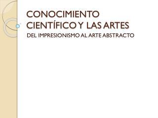 CONOCIMIENTO CIENTÍFICO Y LAS ARTES