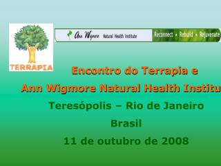 Encontro do Terrapia e  Ann Wigmore Natural Health Institute Teresópolis – Rio de Janeiro