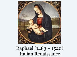 Raphael (1483 – 1520) Italian Renaissance