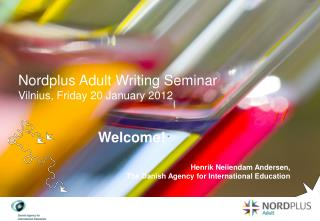 Nordplus Adult Writing Seminar Vilnius, Friday 20 January 2012                     Welcome!