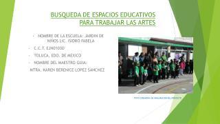 BUSQUEDA DE ESPACIOS EDUCATIVOS PARA TRABAJAR LAS  ARTES