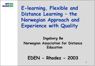 E-learning, Flexible and Distance Learning – the Norwegian Approach and Experience with Quality