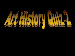 Art History Quiz 2