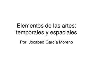 Elementos de las artes: temporales y espaciales