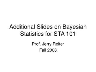 Additional Slides on Bayesian Statistics for STA 101