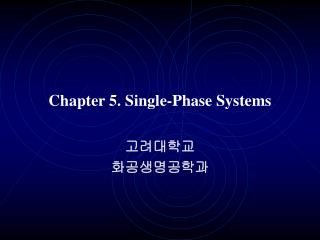 Chapter 5. Single-Phase Systems
