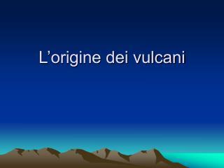 L origine dei vulcani