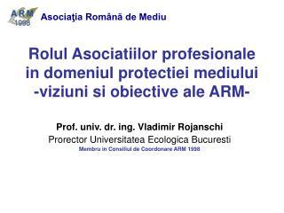Rolul Asociatiilor profesionale in domeniul protectiei mediului  -viziuni si obiective ale ARM-