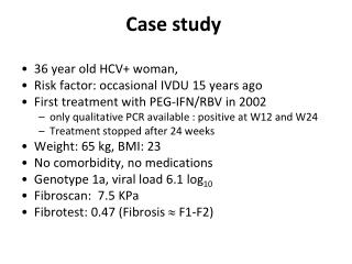 36 year old HCV+ woman,  Risk factor: occasional IVDU 15 years ago