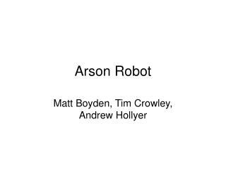 Arson Robot