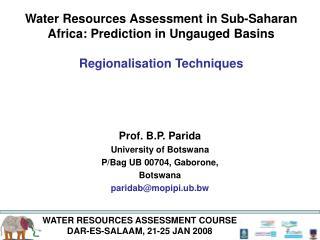 Prof. B.P. Parida University of Botswana P/Bag UB 00704, Gaborone,  Botswana paridab@mopipi.ub.bw