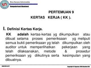 PERTEMUAN 9                             KERTAS   KERJA ( KK ). I.  Definisi Kertas Kerja.