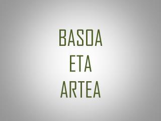 BASOA ETA  ARTEA