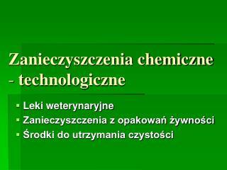 Zanieczyszczenia chemiczne  -  technologiczne