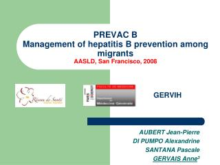 PREVAC B Management of  hepatitis  B  prevention among  migrants AASLD, San Francisco, 2008