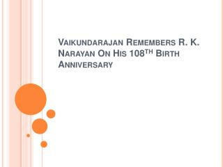Vaikundarajan Remembers R. K. Narayan On His 108th Birth Ann