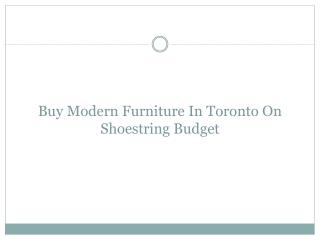 Buy Modern Furniture In Toronto On Shoestring Budget
