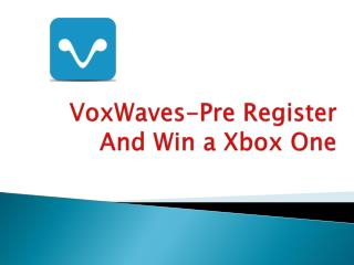 VoxWaves-Pre Register and Win a Xbox One