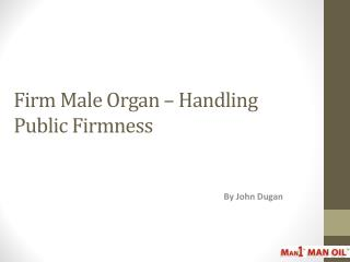 Firm Male Organ � Handling Public Firmness