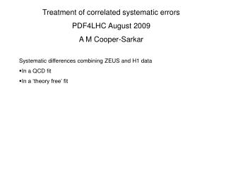 Treatment of correlated systematic errors PDF4LHC August 2009 A M Cooper-Sarkar