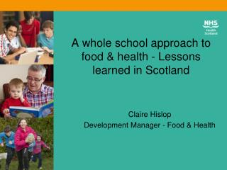A whole school approach to food &  health - Lessons  learned  in Scotland