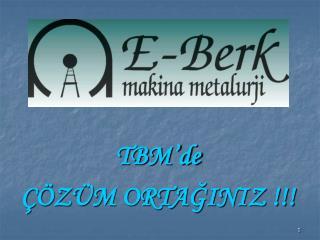 TBM'de ÇÖZÜM ORTAĞINIZ !!!