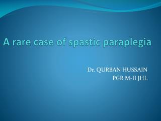A rare case of spastic paraplegia