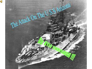 The Attack On The U.S.S Arizona