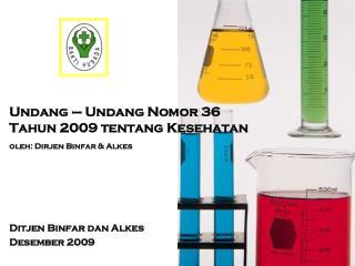 Undang – Undang Nomor 36 Tahun 2009 tentang Kesehatan oleh: Dirjen Binfar & Alkes