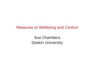 Measures of Wellbeing and Control Sue Chambers Deakin University