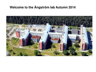 Welcome to the Ångström lab Autumn 2014
