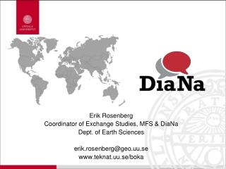 Erik  Rosenberg Coordinator of Exchange Studies, MFS &  DiaNa Dept.  o f Earth Sciences
