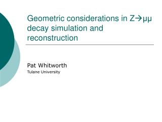 Geometric considerations in Z ? ?? decay simulation and reconstruction