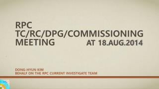 RPC TC/RC/DPG/Commissioning meeting  at 18.aug.2014