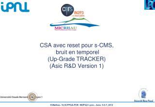 CSA avec reset pour s- CMS ,   bruit en temporel ( Up-Grade TRACKER )  ( Asic  R&D Version 1)