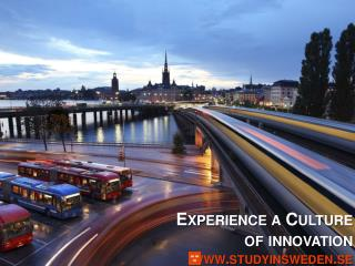 Experience  a Culture  of  innovation studyinsweden.se