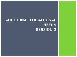 Additional Educational Needs  Session 2