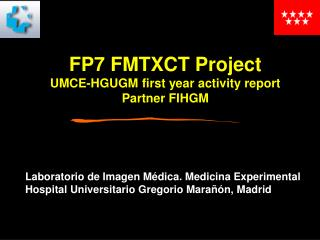 FP7 FMTXCT Project UMCE-HGUGM first year activity report  Partner FIHGM