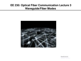 EE 230: Optical Fiber Communication Lecture 3 Waveguide/Fiber Modes