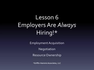 Lesson 6 Employers Are  Always  Hiring!*
