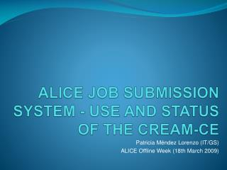 ALICE  job  submission  system - use and  status  of the CREAM-CE