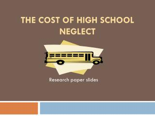 THE COST OF HIGH SCHOOL NEGLECT