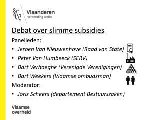 Debat over slimme subsidies Panelleden: Jeroen Van Nieuwenhove (Raad van State)
