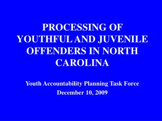 PROCESSING OF YOUTHFUL AND JUVENILE OFFENDERS IN NORTH CAROLINA