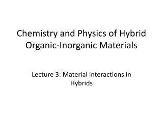 Chemistry and Physics of Hybrid Organic-Inorganic Materials