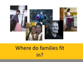 Where do families fit in?